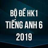 Bộ đề thi HK1 môn tiếng Anh lớp 6 năm 2019
