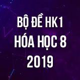 Bộ đề thi HK1 môn Hóa lớp 8 năm 2019