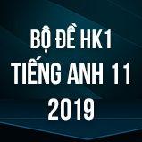 Bộ đề thi HK1 môn tiếng Anh lớp 11 năm 2019