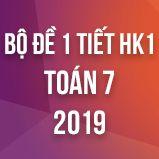 Bộ đề kiểm tra 1 tiết HK1 môn Toán lớp 7 năm 2019