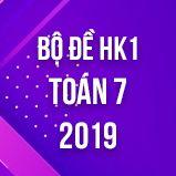 Bộ đề thi HK1 môn Toán lớp 7 năm 2019