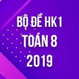 Bộ đề thi HK1 môn Toán lớp 8 năm 2019