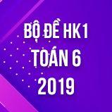 Bộ đề thi HK1 môn Toán lớp 6 năm 2019