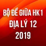 Bộ đề thi giữa HK1 môn Địa lý lớp 12 năm 2019