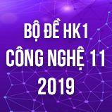 Bộ đề thi HK1 môn Công Nghệ lớp 11 năm 2019