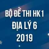 Bộ đề thi HK1 môn Địa lý 6 năm 2019