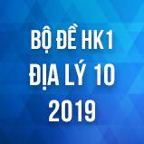 Bộ đề thi HK1 môn Địa lý lớp 10 năm 2019