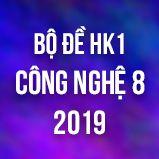 Bộ đề thi HK1 môn Công Nghệ lớp 8 năm 2019
