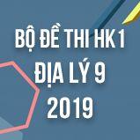 Bộ đề thi HK1 môn Địa lý lớp 9 năm 2019
