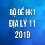 Bộ đề thi HK1 môn Địa lý lớp 11 năm 2019