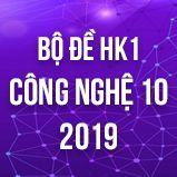 Bộ đề thi HK1 môn Công Nghệ lớp 10 năm 2019