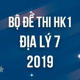 Bộ đề thi HK1 môn Địa lý lớp 7 năm 2019