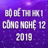 Bộ đề thi HK1 môn Công Nghệ lớp 12 năm 2019