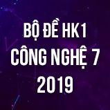 Bộ đề thi HK1 môn Công Nghệ lớp 7 năm 2019