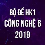 Bộ đề thi HK1 môn Công Nghệ lớp 6 năm 2019