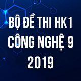 Bộ đề thi HK1 môn Công Nghệ lớp 9 năm 2019