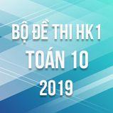 Bộ đề thi HK1 môn Toán lớp 10 năm 2019