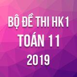 Bộ đề thi HK1 môn Toán lớp 11 năm 2019