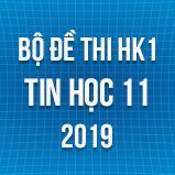 Bộ đề thi HK1 môn Tin học lớp 11 năm 2019