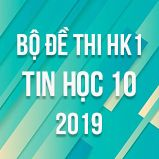 Bộ đề thi HK1 môn Tin học lớp 10 năm 2019