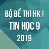 Bộ đề thi HK1 môn Tin học lớp 9 năm 2019