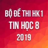 Bộ đề thi HK1 môn Tin học lớp 8 năm 2019