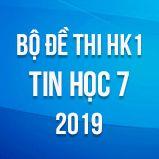 Bộ đề thi HK1 môn Tin học lớp 7 năm 2019
