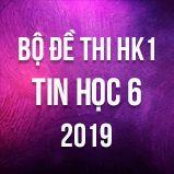 Bộ đề thi HK1 môn Tin học lớp 6 năm 2019