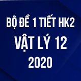 Bộ đề kiểm tra 1 tiết HK2 môn Vật lý lớp 12 năm 2020