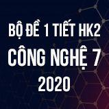 Bộ đề kiểm tra 1 tiết HK2 môn Công Nghệ 7 năm 2020