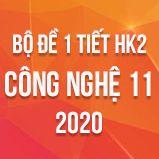 Bộ đề kiểm tra 1 tiết HK2 môn Công Nghệ 11 năm 2020