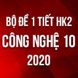 Bộ đề kiểm tra 1 tiết HK2 môn Công Nghệ 10 năm 2020