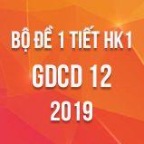 Bộ đề kiểm tra 1 tiết HK1 môn GDCD lớp 12 năm 2019