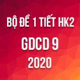 Bộ đề kiểm tra 1 tiết HK2 môn GDCD lớp 9 năm 2020