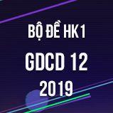 Bộ đề thi HK1 môn GDCD lớp 12 năm 2019
