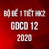 Bộ đề kiểm tra 1 tiết HK2 môn GDCD lớp 12 năm 2020