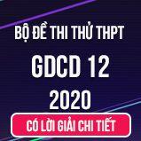 Bộ đề thi thử THPT Quốc gia năm 2020 môn GDCD có lời giải chi tiết