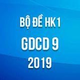 Bộ đề thi HK1 môn GDCD lớp 9 năm 2019