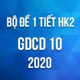 Bộ đề kiểm tra 1 tiết HK2 môn GDCD lớp 10 năm 2020