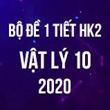 Bộ đề kiểm tra 1 tiết HK2 môn Vật lý lớp 10 năm 2020