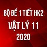 Bộ đề kiểm tra 1 tiết HK2 môn Vật lý lớp 11 năm 2020
