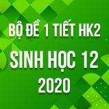 Bộ đề kiểm tra 1 tiết HK2 môn Sinh học lớp 12 năm 2020