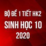 Bộ đề kiểm tra 1 tiết HK2 môn Sinh học lớp 10 năm 2020