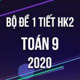 Bộ đề kiểm tra 1 tiết HK2 môn Toán 9 năm 2020