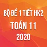 Bộ đề kiểm tra 1 tiết HK2 môn Toán lớp 11 năm 2020