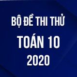 Bộ đề thi thử vào lớp 10 THPT môn Toán năm 2020