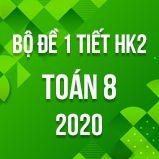 Bộ đề kiểm tra 1 tiết HK2 môn Toán 8 năm 2020