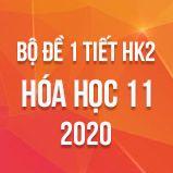 Bộ đề kiểm tra 1 tiết HK2 môn Hóa học 11 năm 2020