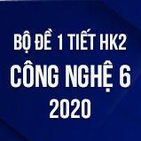 Bộ đề kiểm tra 1 tiết HK2 môn Công Nghệ lớp 6 năm 2020