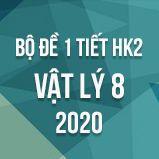 Bộ đề kiểm tra 1 tiết HK2 môn Vật lý lớp 8 năm 2020